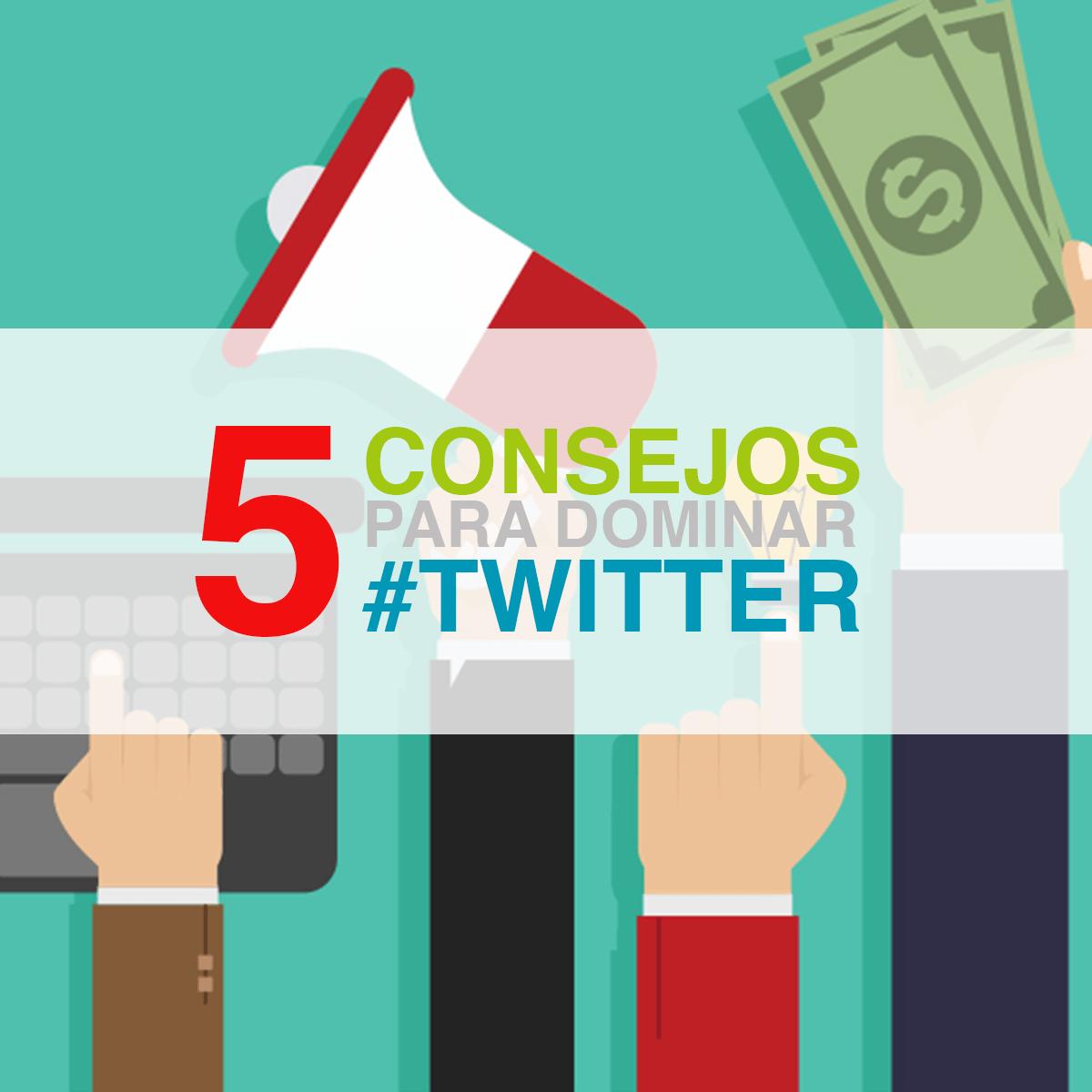 5 consejos para dominar Twitter