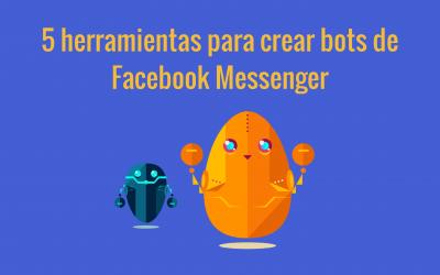 5 herramientas para crear bots de Facebook Messenger